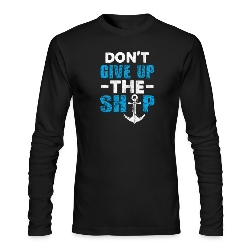 Dont Give Up The Ship - Men's Long Sleeve T-Shirt by Next Level