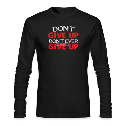 Dont Give Up Dont Ever Give Up - Men's Long Sleeve T-Shirt by Next Level