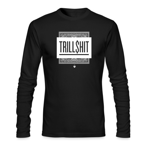 Trill Shit - Men's Long Sleeve T-Shirt by Next Level
