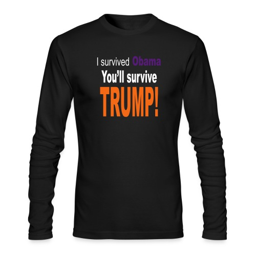 I survived Obama. You'll survive Trump - Men's Long Sleeve T-Shirt by Next Level