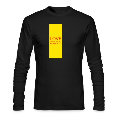 LOVE A WORD YOU GIVE POWER TO - Men's Long Sleeve T-Shirt by Next Level