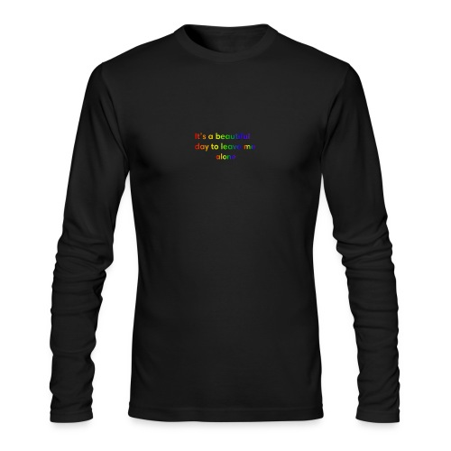 It's a beautiful day to leave me alone funny quote - Men's Long Sleeve T-Shirt by Next Level
