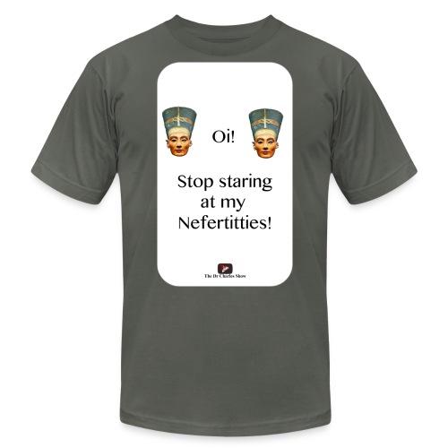 Oi, Stop Staring at my Nefertitties! - Unisex Jersey T-Shirt by Bella + Canvas