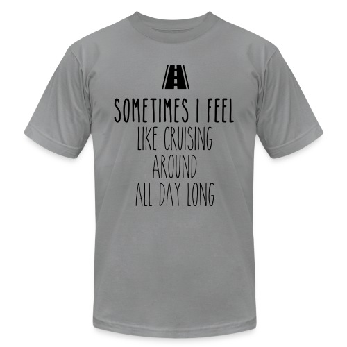 Sometimes I feel like I cruising around all day - Men's Jersey T-Shirt