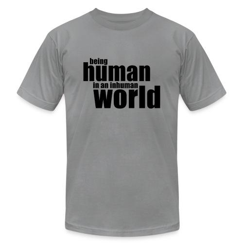 Being human in an inhuman world - Unisex Jersey T-Shirt by Bella + Canvas