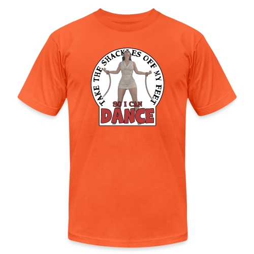 Take the shackles off my feet so I can dance - Unisex Jersey T-Shirt by Bella + Canvas