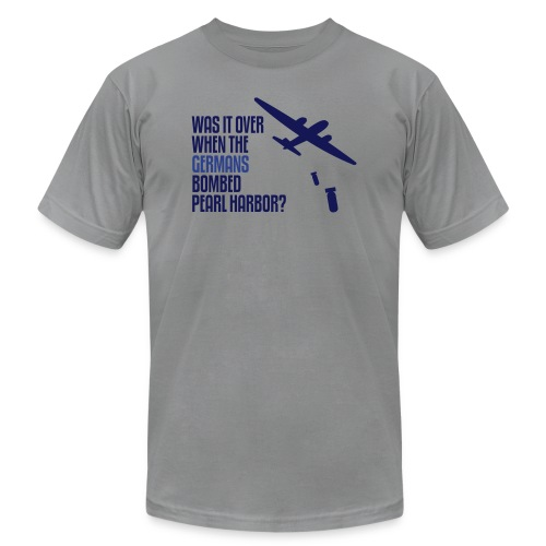 Was It Over When the Germans Bombed Pearl Harbor - Men's Jersey T-Shirt