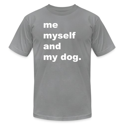 Me Myself And My Dog - Unisex Jersey T-Shirt by Bella + Canvas