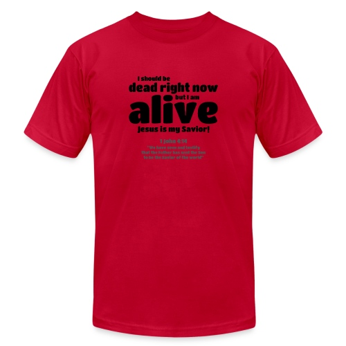 I Should be dead right now, but I am alive. - Unisex Jersey T-Shirt by Bella + Canvas