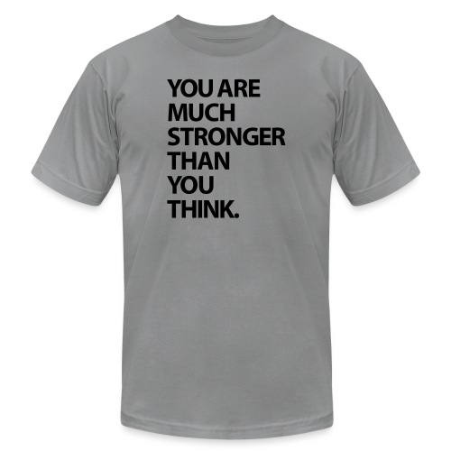 You are much stronger than you think - Unisex Jersey T-Shirt by Bella + Canvas