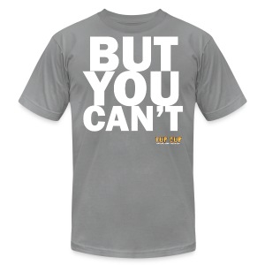 BUT YOU CAN'T - Men's Fine Jersey T-Shirt