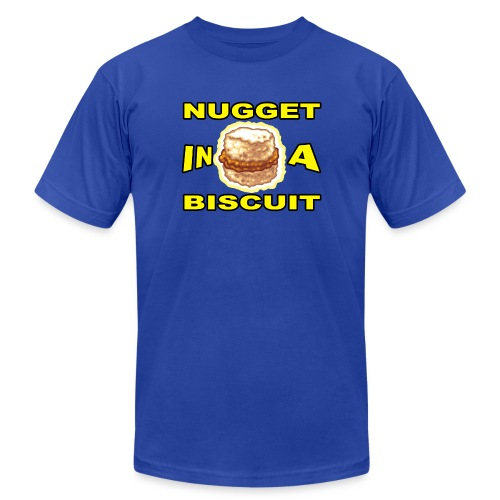NUGGET in a BISCUIT!! - Unisex Jersey T-Shirt by Bella + Canvas