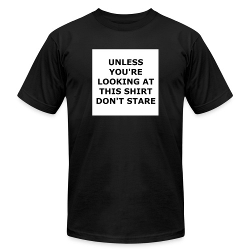 UNLESS YOU'RE LOOKING AT THIS SHIRT, DON'T STARE. - Unisex Jersey T-Shirt by Bella + Canvas
