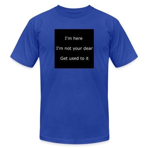 I'M HERE, I'M NOT YOUR DEAR, GET USED TO IT. - Men's Jersey T-Shirt
