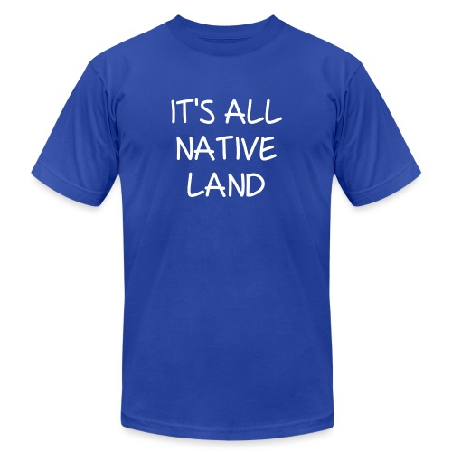 It's All Native Land - Unisex Jersey T-Shirt by Bella + Canvas