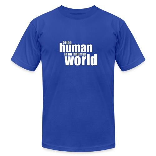 Be human in an inhuman world - Unisex Jersey T-Shirt by Bella + Canvas