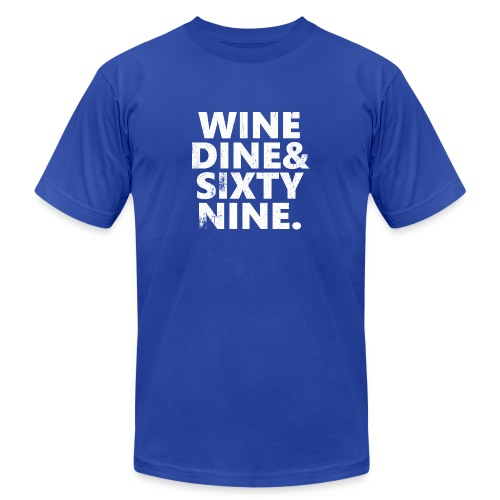 Wine Me Dine Me 69 Me - Unisex Jersey T-Shirt by Bella + Canvas