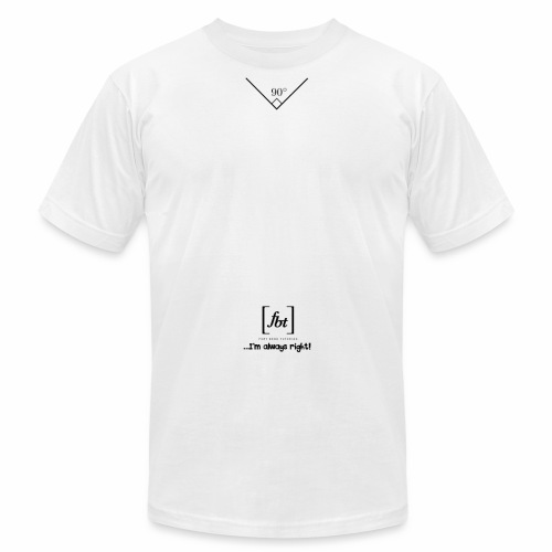 I'm always right! [fbt] - Unisex Jersey T-Shirt by Bella + Canvas