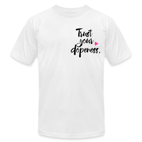 Trust Your Dopeness - Unisex Jersey T-Shirt by Bella + Canvas