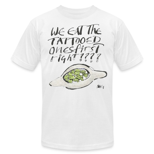 We Eat the Tatooed Ones First - Unisex Jersey T-Shirt by Bella + Canvas