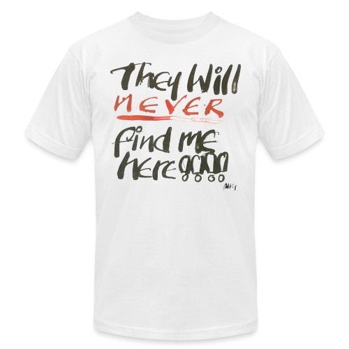 They will never find me here!! - Unisex Jersey T-Shirt by Bella + Canvas