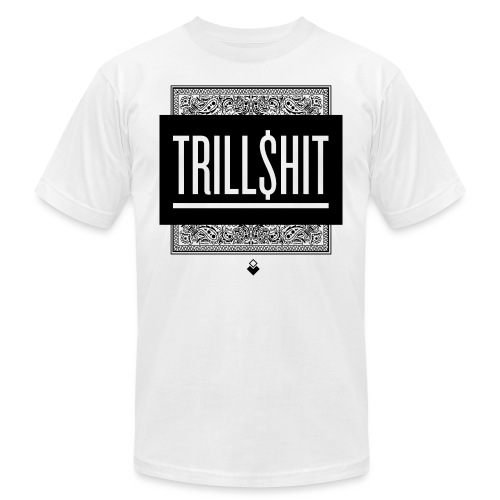 Trill Shit - Unisex Jersey T-Shirt by Bella + Canvas