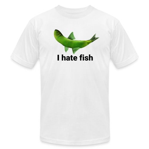 I hate fish - Unisex Jersey T-Shirt by Bella + Canvas