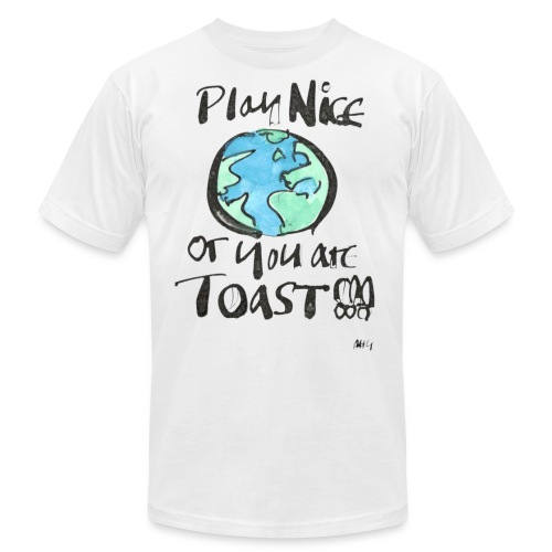 Play Nice or you are toast - Unisex Jersey T-Shirt by Bella + Canvas