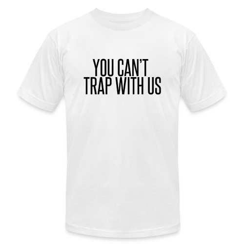 you cant trap with us png - Unisex Jersey T-Shirt by Bella + Canvas