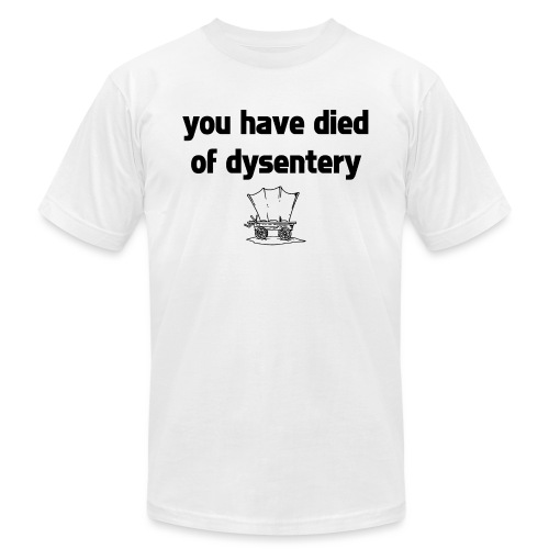 You Have Died of Dysentery - Unisex Jersey T-Shirt by Bella + Canvas