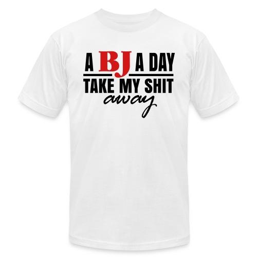 A BJ A Day take My Shit Away T-Shirt - Unisex Jersey T-Shirt by Bella + Canvas