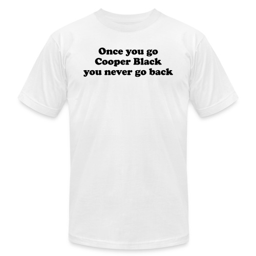 Once you go Cooper Black you never go back - Unisex Jersey T-Shirt by Bella + Canvas