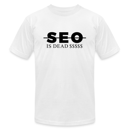 SEO is Dead (and we keep making money) - Unisex Jersey T-Shirt by Bella + Canvas