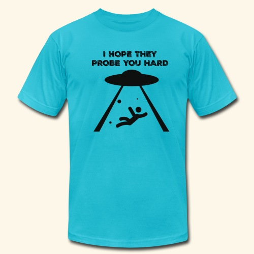 i hope they probe you - Unisex Jersey T-Shirt by Bella + Canvas