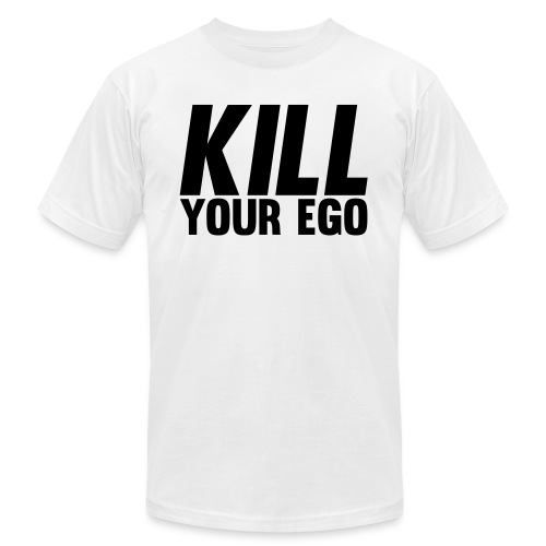 Kill Your Ego - Unisex Jersey T-Shirt by Bella + Canvas