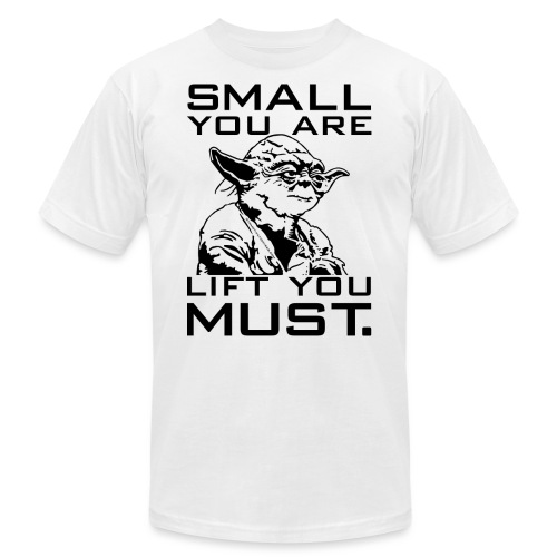 Small You Are Gym Motivation - Unisex Jersey T-Shirt by Bella + Canvas