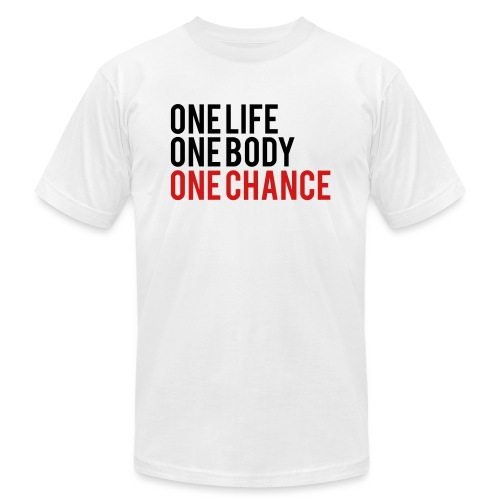 One Life One Body One Chance - Unisex Jersey T-Shirt by Bella + Canvas