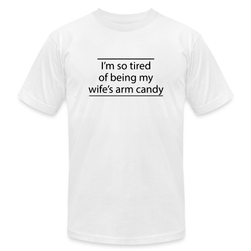 I m so tired of being my wife s arm candy logo - Unisex Jersey T-Shirt by Bella + Canvas