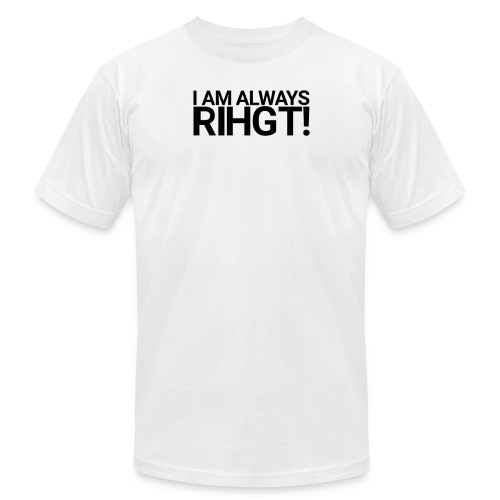 I am always Rihgt! - Unisex Jersey T-Shirt by Bella + Canvas