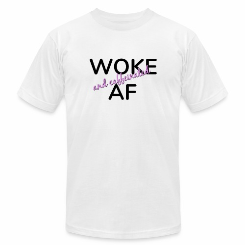 Woke & Caffeinated AF design - Unisex Jersey T-Shirt by Bella + Canvas