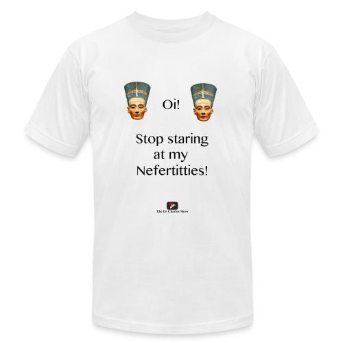 Oi, Stop Staring at my Nefertitties! - Men's Jersey T-Shirt
