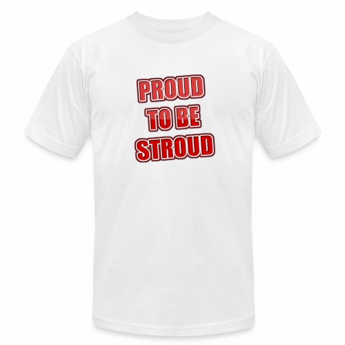 Proud To Be Stroud - Unisex Jersey T-Shirt by Bella + Canvas