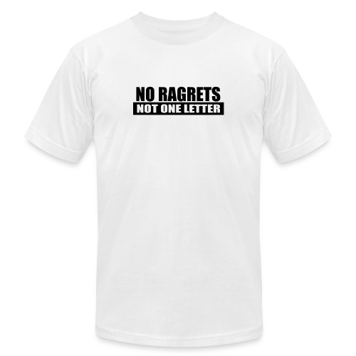 No Ragrets, Not One Letter - Unisex Jersey T-Shirt by Bella + Canvas
