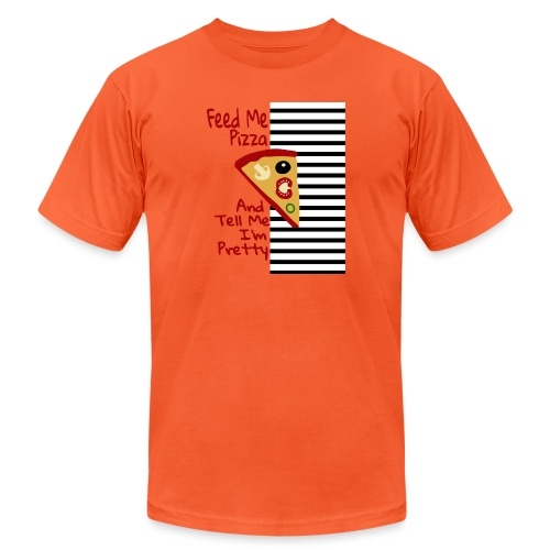 Feed Me Pizza And Tell Me I´m Pretty - Unisex Jersey T-Shirt by Bella + Canvas