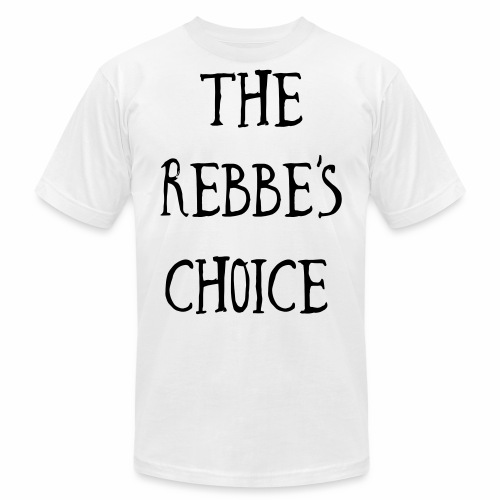 The Rebbe s Choice WH - Unisex Jersey T-Shirt by Bella + Canvas
