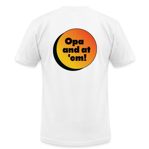 Opa and at 'em! - Unisex Jersey T-Shirt by Bella + Canvas