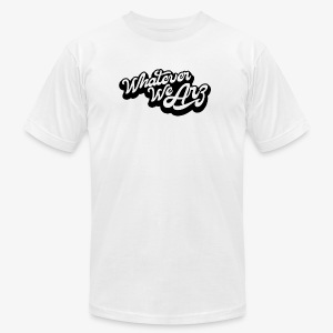 Whatever We Are - Men's Fine Jersey T-Shirt