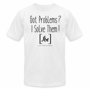 Got Problems? I Solve Them! - Men's T-Shirt by American Apparel