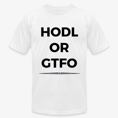 HODL OR GTFO: Cryptocurrency T-Shirt - Men's Fine Jersey T-Shirt