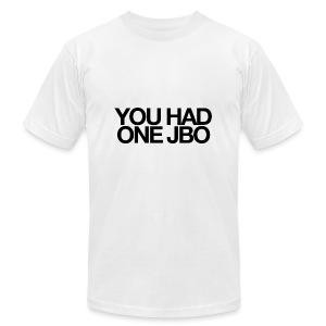 YOU HAD ONE JOB - Men's T-Shirt by American Apparel
